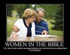 Women deserve more respect than what is written in the bible. I actually demand it.