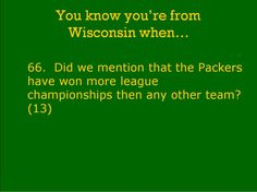 go pack go! Wisconsin Facts, Wisconsin Funny, Go Pack Go, Good Ole, Sports Humor, Green Bay Packers, Meaningful Quotes, Illinois, Minnesota
