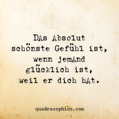 Das absolut schönste Gefühl ist, wenn jemand glücklich ist, weil er dich hat. More Than Words, Some Words, Love Quotes, Inspirational Quotes, German Quotes, Magic Words, Thats The Way, Beautiful Words, Quotations