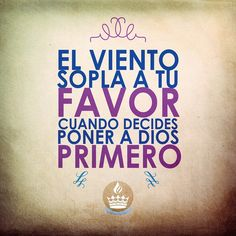 :) el viento sopla a tu favor cuando decides poner a Dios primero /Frases ♥ Cristianas ♥