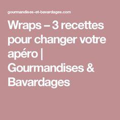 Wraps – 3 recettes pour changer votre apéro  | Gourmandises & Bavardages