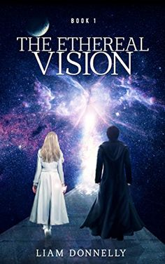 The Ethereal Vision by Liam Donnelly https://www.amazon.com/dp/B00RGZU4BC/ref=cm_sw_r_pi_dp_x_EmHizb0KQSVJX