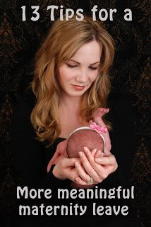 pocket full of prose: 13 Tips for a More Meaningful Maternity Leave