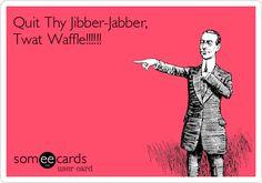 BAHAHAHA!!!! Twat waffle!!!