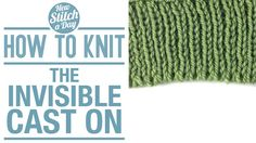 How to Knit the Invisible (Tubular) Cast On.  Love this beautiful rounded edge!!  Fantastic video tutorial.