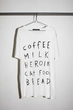 No one seems to find this shirt as hilarious as I do. Maybe it's just a semi ex heroin user thing idk Cool Shirts, Tee Shirts, Kleidung Design, Grocery Lists, Custom T, Swagg, Well Dressed, Slogan, Graphic Tees