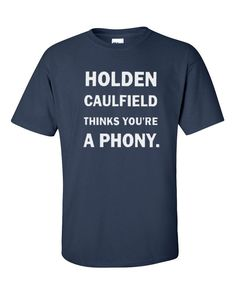 HOLDEN CAULFIELD Thinks You're a Phony T-Shirt - Salinger's Catcher in the Rye Gift English Teacher Classic American Literature Banned Book
