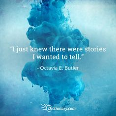 """""""I just knew there were stories I wanted to tell."""" --Octavia E. Butler"""