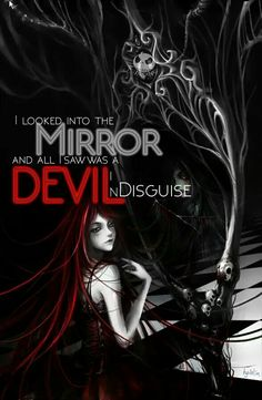 """I looked in the mirror and all I saw was a Devil in disguise."""