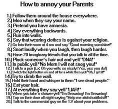 Ways to Annoy Your Parents.