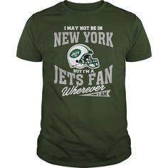 I May Not Be In New York But I'm A Jets Fan Wherever I Am Shirt