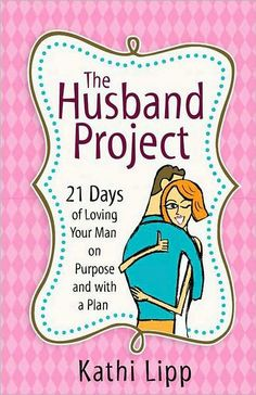 The Husband Project by Kathi Lipp, ladies this book is awesome, it really changes how they look at you