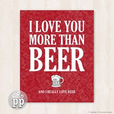 """Instant Download ~ Funny Quote Art Printable ~ Love ~ Valentine ~ """"I Love You More Than Beer"""" Beer Quotes, Valentine's Day Quotes, Funny Valentines Day Quotes, Love Valentines, Art Quotes Funny, Quote Art, Beer Humor, Beer Funny, Love You More Than"""