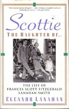 Scottie the Daughter of: The Life of Frances Scott Fitzgerald Lanahan Smith: Eleanor Lanahan, Lanahan: 9780060927387: Amazon.com: Books