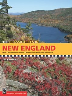 100 Classic Hikes in New England: Maine, New Hampshire, Vermont, Massachusetts, Connecticut, Rhode Island