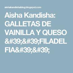 Aisha Kandisha: GALLETAS DE VAINILLA Y QUESO ''FILADELFIA''