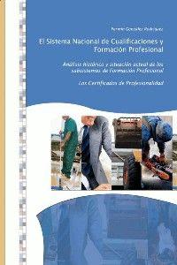 El Sistema nacional de cualificaciones y formación profesional : análisis histórico y situación actual de los subsistemas de Formación Profesional