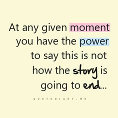 """At any given moment, you have the power to say: """"This is not how the story is going to end""""."""