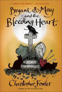 """Bryant & May and the bleeding heart : a Peculiar Crimes Unit mystery by Christopher Fowler,  """"A teenager sees a dead man rise from his grave--and moments later is killed in a sudden hit-and-run accident. """""""