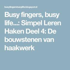 Busy fingers, busy life...: Simpel Leren Haken Deel 4: De bouwstenen van haakwerk