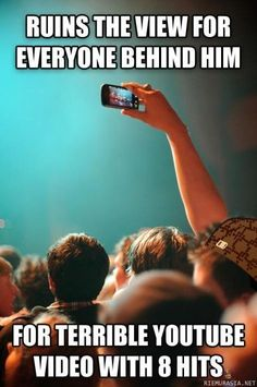 Indeed! In every concert and music event! I hate these guys!