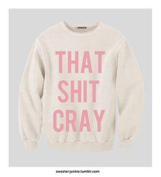 That. Shit. Cray.