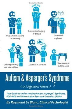 Autism & Aspergers Syndrome in Laymans Terms. Your Guide to Understanding Autism, Aspergers Syndrome, PDD-NOS and Other Autism Spectrum Disorders (ASDs).