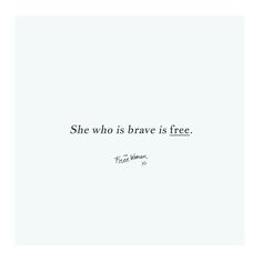 She who is brave is free. | thefreewoman.com