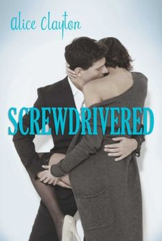 Screwdrivered (The Cocktail Series, Book 3) by Alice Clayton