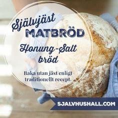 Baka bröd hemma utan jäst. Ett hantverk i köket. Recept på honung-salt bröd enligt tradition. Recept på Självjäst matbröd. Our Daily Bread, Fika, Bread Baking, Bread Recipes, Homesteading, Food Porn, Food And Drink, Favorite Recipes, Healthy Recipes