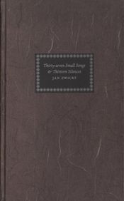 """Thirty-Seven Small Songs & Thirteen Silences"" by Jan Zwicky - shortlisted for the 2006 Dorothy Livesay Poetry Prize"