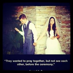 """They wanted to pray together, but not see each other, before the ceremony."""