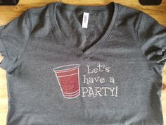 ed0d0597 Red Solo Cup Let's Have A Party Bling on Bella V-neck T-shirt several  colors & options available