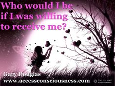 """WHO would I be, if I was willing to receive me?"" Wow! What a question! Stop the autopilot & bad programming. ""Who does this belong to?"""