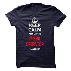 keep calm and let the PRESS OPERATOR handle it T Shirts, Hoodies. Check price ==► https://www.sunfrog.com/LifeStyle/keep-calm-and-let-the-PRESS-OPERATOR-handle-it-18085159-Guys.html?41382