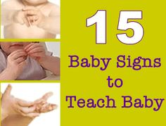 "15 Easy Signs to Teach Baby.... Since hand eye coordination develops sooner than verbal skills, babies can learn simple signs for common words. It really helps... my second word was ""please"". I like politeness... Elizabeth was shy and would stop talking around people, but at least she would sign."