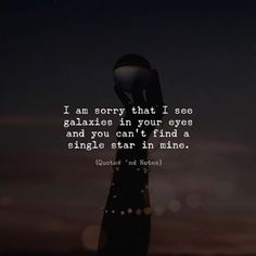 BEST LIFE QUOTES    I'm sorry that I see galaxies in your eyes and you can't find a single star in mine. —via https://ift.tt/2eY7hg4