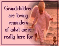 Grandparents are loving reminders of what we are really here for.