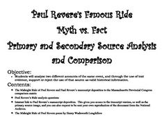 In this activity, students will analyze two different accounts of the same event, and through the use of text evidence, support or reject the use of that source as valid historical information.  Students will analyze The Midnight Ride of Paul Revere poem by Henry Wadsworth Longfellow, as well as the primary source document of Paul Revere's manuscript deposition of his ride.Purchase includes a comparison matrix for the document analysis, analysis questions, a copy of The Midnight Ride of Paul