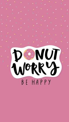 Donut worry be happy wallpaper - Best Picture For donut recipe For Yo - Happy Wallpaper, Screen Wallpaper, Cool Wallpaper, Cute Quotes, Happy Quotes, Positive Quotes, Samsung Wallpapers, Fond Design, Happy Words
