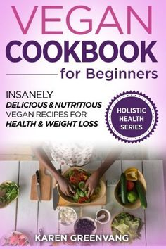 Vegan Cookbook for Beginners Insanely Delicious and Nutritious Vegan Recipes for Health  Weight Loss Vegan Alkaline Plant Based Plant Based Cookbook Volume 1 -- Read more reviews of the product by visiting the link on the image.