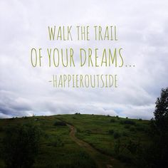 Walk the trail of your dreams... #happieroutside
