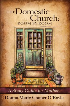The Domestic Church: Room By Room: A Study Guide for Catholic Mothers