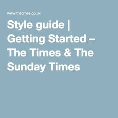 Style guide | Getting Started – The Times & The Sunday Times
