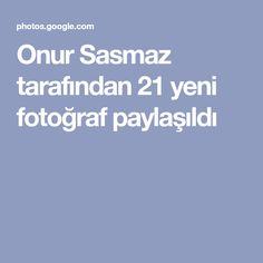 Onur Sasmaz tarafından 21 yeni fotoğraf paylaşıldı