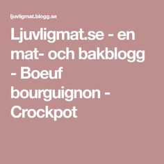 Ljuvligmat.se - en mat- och bakblogg - Boeuf bourguignon - Crockpot