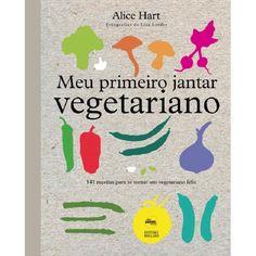 68 best livraria gastronmica images on pinterest meu primeiro jantar vegetariano 141 receitas para se tornar um vegetariano feliz fandeluxe Image collections