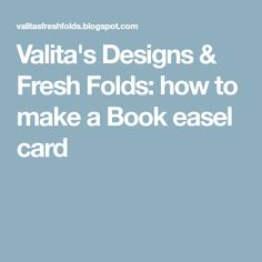 Valita's Designs & Fresh Folds: how to make a Book easel card