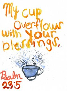 Psalms 23:5 (NLT) - You prepare a feast for me     in the presence of my enemies. You honor me by anointing my head with oil.     My cup overflows with blessings.