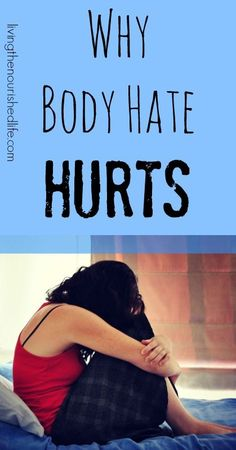 Why Body Hate Hurts - http://www.livingthenourishedlife.com/2014/02/body-hate #body #hate #love #yourself